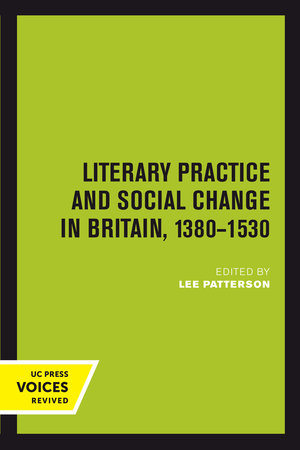 Literary Practice and Social Change in Britain, 1380-1530 by Lee Patterson