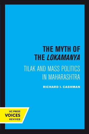 The Myth of the Lokamanya by Richard I. Cashman
