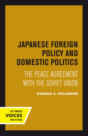 Japanese Foreign Policy and Domestic Politics by Donald C. Hellmann