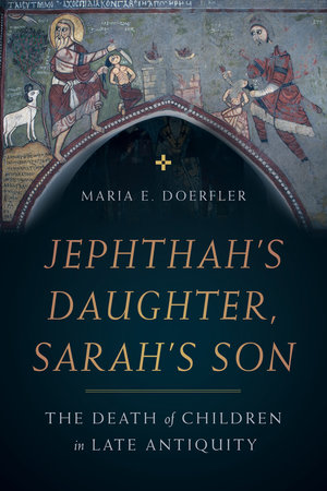 Jephthah's Daughter, Sarah's Son by Maria E. Doerfler