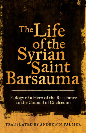 The Life of the Syrian Saint Barsauma by