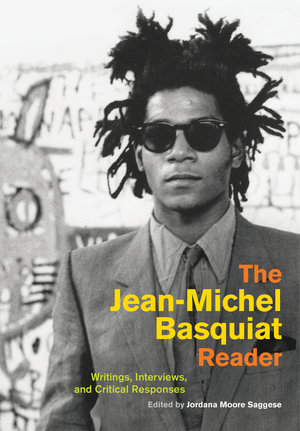 The Jean-Michel Basquiat Reader by Jordana Moore Saggese