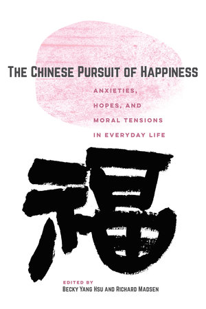 The Chinese Pursuit of Happiness by Becky Yang Hsu, Richard Madsen