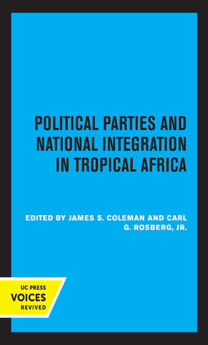 Political Parties and National Integration in Tropical Africa by James S. Coleman, Carl G. Rosberg