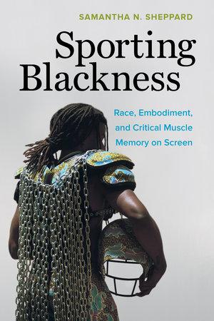 Sporting Blackness by Samantha N. Sheppard