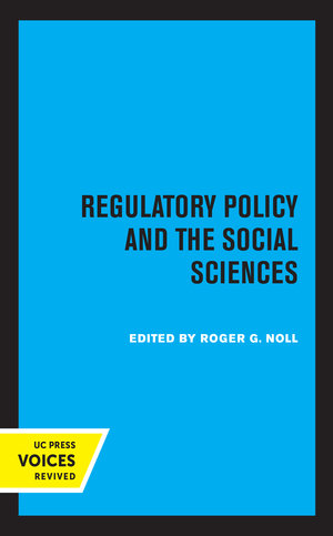 Regulatory Policy and the Social Sciences by Roger G. Noll