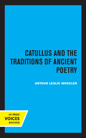 Catullus and the Traditions of Ancient Poetry by Arthur Leslie Wheeler