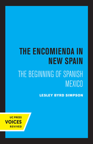 The Encomienda in New Spain by Lesley Byrd Simpson