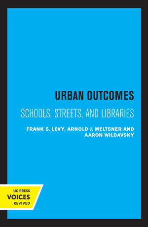 Urban Outcomes by Frank S. Levy, Arnold J. Meltsner, Aaron Wildavsky