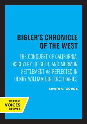Bigler's Chronicle of the West by Erwin G. Gudde