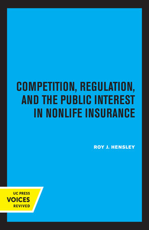 Competition, Regulation, and the Public Interest in Nonlife Insurance by Roy J. Hensley