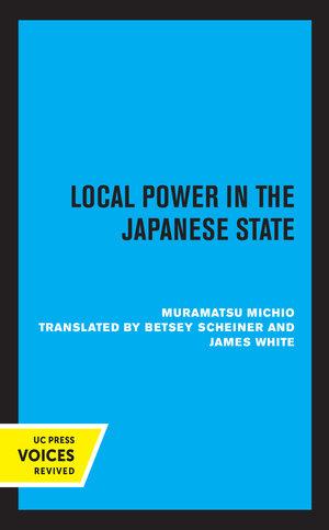 Local Power in the Japanese State by Michio Muramatsu