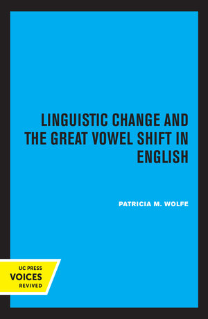 Linguistic Change and the Great Vowel Shift in English by Patricia M. Wolfe