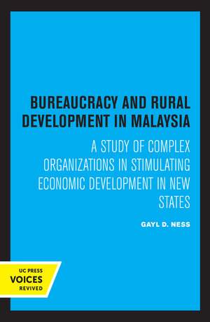 Bureaucracy and Rural Development in Malaysia by Gayl D. Ness