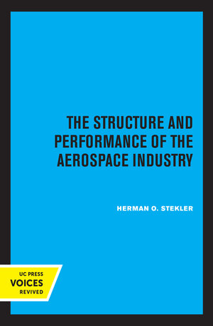 The Structure and Performance of the Aerospace Industry by Herman O. Stekler