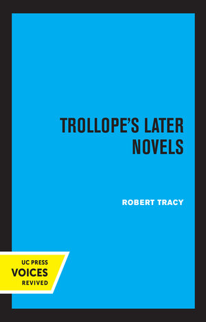 Trollope's Later Novels by Robert Tracy