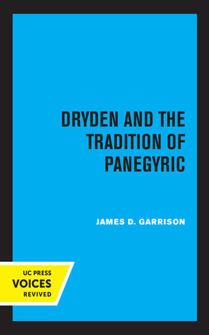 Dryden and the Tradition of Panegyric by James Garrison