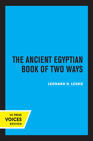 The Ancient Egyptian Book of Two Ways by Leonard H. Lesko