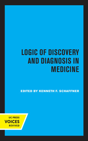 Logic of Discovery and Diagnosis in Medicine by Kenneth F. Schaffner