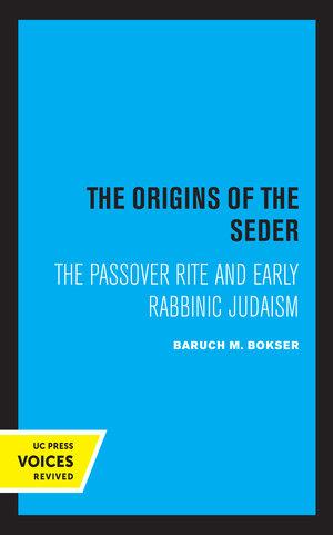 The Origins of the Seder by Baruch M. Bokser