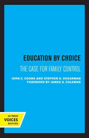 Education by Choice by John E. Coons, Stephen D. Sugarman