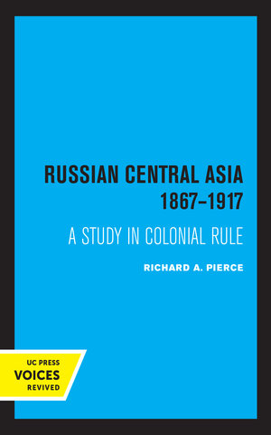 Russian Central Asia 1867-1917 by Richard A. Pierce