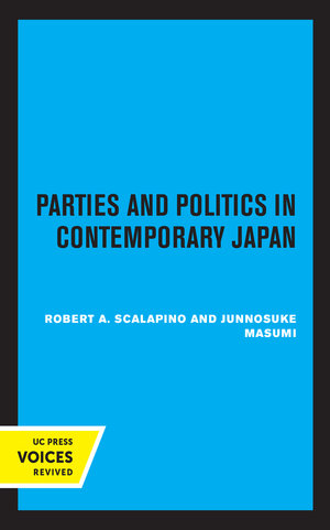 Parties and Politics in Contemporary Japan by Robert A. Scalapino, Junnosuke Masumi