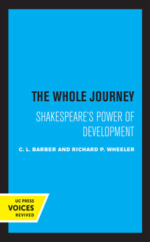 The Whole Journey by C. L. Barber, Richard P. Wheeler