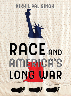 Race and America's Long War by Nikhil Pal Singh