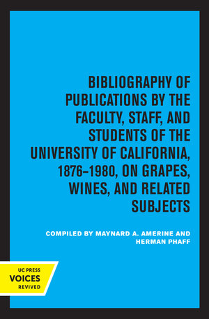 Bibliography of Publications by the Faculty, Staff, and Students of the University of California, 1876–1980, on Grapes, Wines and Related Subjects