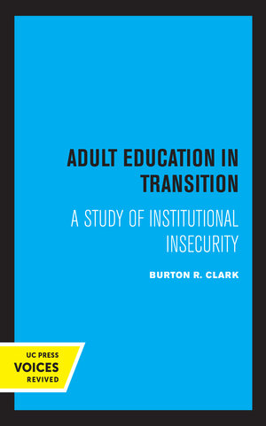 Adult Education in Transition by Burton R. Clark