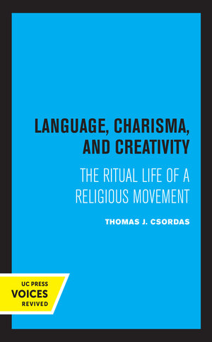 Language, Charisma, and Creativity by Thomas J. Csordas