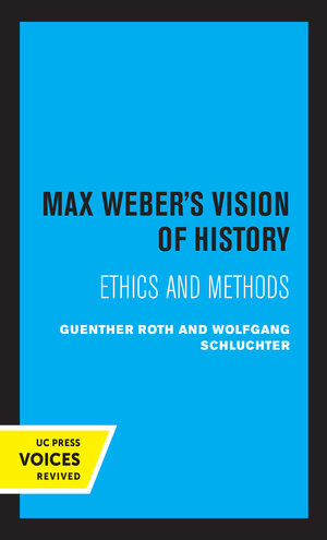 Max Weber's Vision of History by Guenther Roth, Wolfgang Schluchter