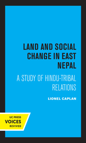 Land and Social Change in East Nepal by Lionel Caplan