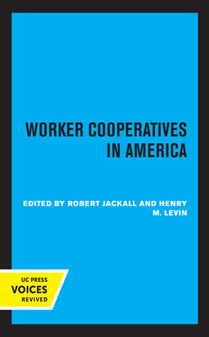Worker Cooperatives in America by Robert Jackall, Henry M. Levin