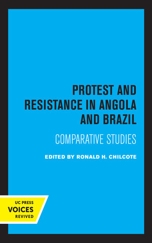 Protest and Resistance in Angola and Brazil by Ronald H. Chilcote