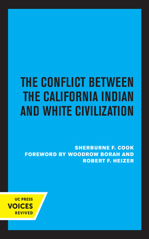 The Conflict Between the California Indian and White Civilization by Sherburne F. Cook