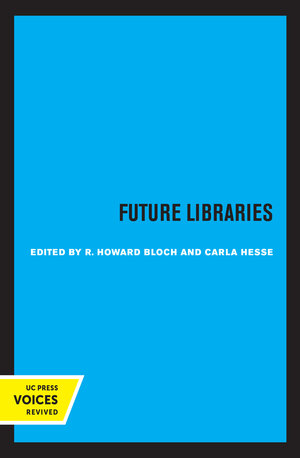 Future Libraries by R. Howard Bloch, Carla Hesse