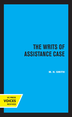 The Writs of Assistance Case by M.H. Smith