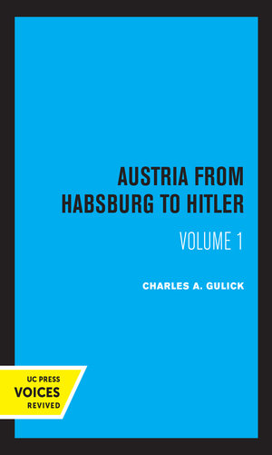 Austria from Habsburg to Hitler, Volume 1 by Charles A. Gulick
