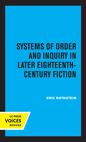 Systems of Order and Inquiry in Later Eighteenth-Century Fiction by Eric Rothstein