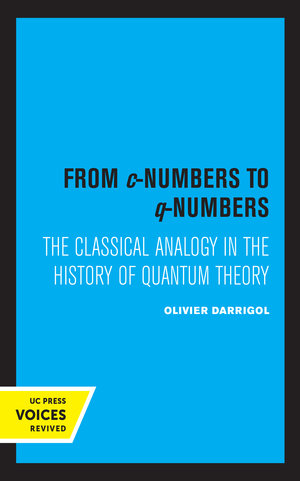 From c-Numbers to q-Numbers by Olivier Darrigol