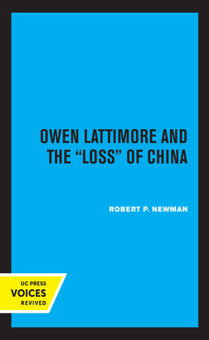 Owen Lattimore and the Loss of China by Robert P. Newman