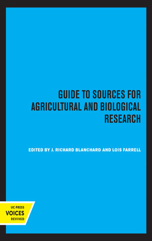 Guide to Sources for Agricultural and Biological Research by J. Richard Blanchard, Lois Farrell