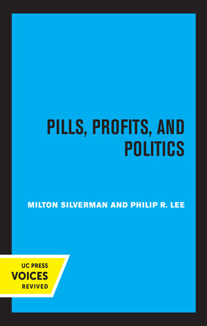 Pills, Profits, and Politics by Milton M. Silverman, Philip R. Lee