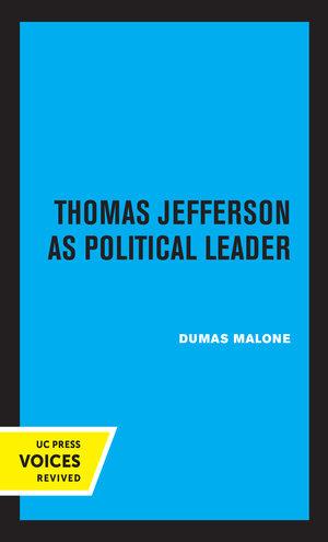 Thomas Jefferson as Political Leader by Dumas Malone