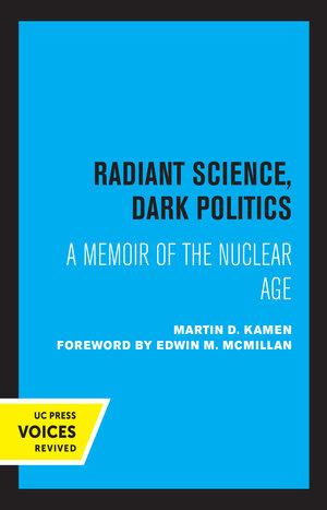 Radiant Science, Dark Politics by Martin D. Kamen