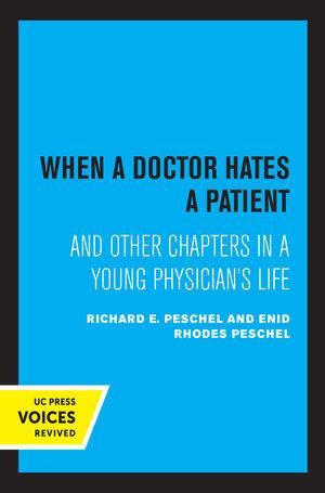 When A Doctor Hates A Patient by Enid Rhodes Peschel, Richard E. Peschel