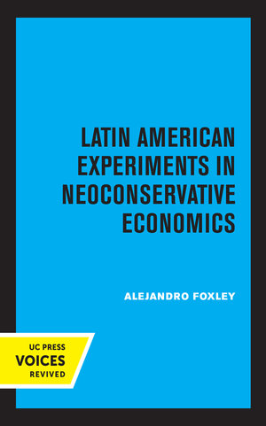 Latin American Experiments in Neoconservative Economics by Alejandro Foxley