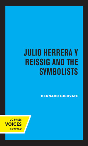 Julio Herrera y Reissig and the Symbolists by Bernard Gicovate